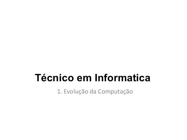 Técnico em Informatica 1. Evolução da Computação