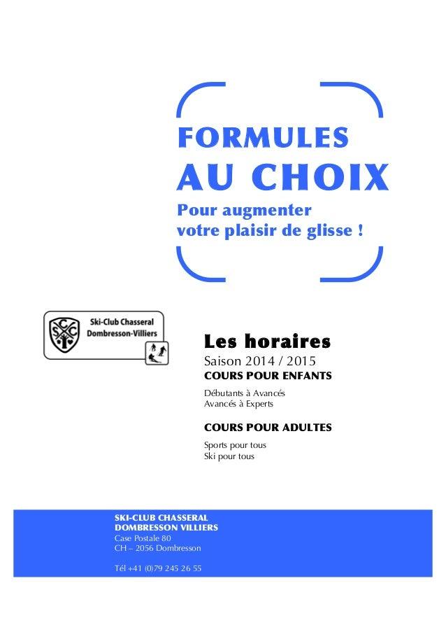 Case Postale 80 CH – 2056 Dombresson Tél +41 (0)79 245 26 55 Saison 2014 / 2015 Débutants à Avancés Avancés à Experts Spor...