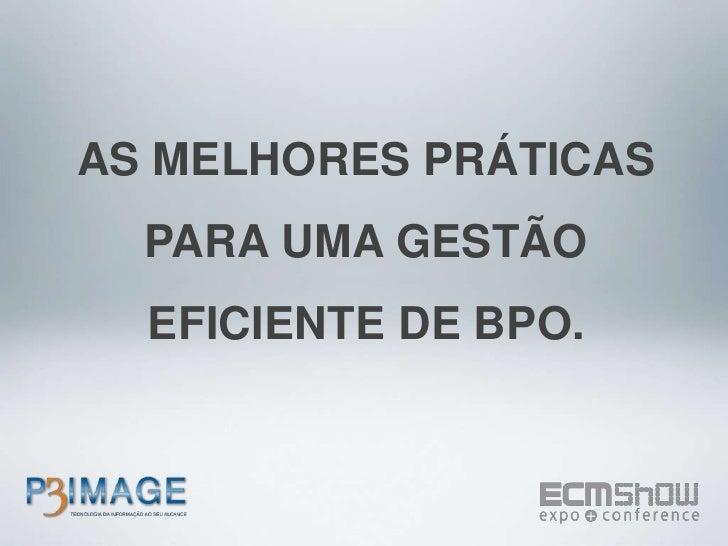 AS MELHORES PRÁTICAS <br />PARA UMA GESTÃO <br />EFICIENTE DE BPO.<br />