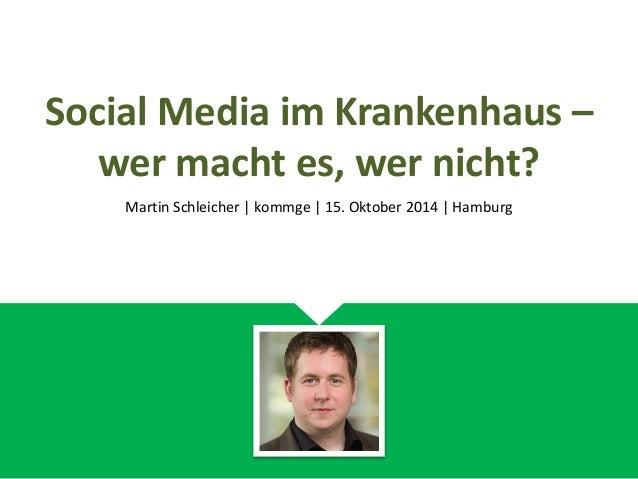 Social Media im Krankenhaus – wer macht es, wer nicht? Martin Schleicher | kommge | 15. Oktober 2014 | Hamburg