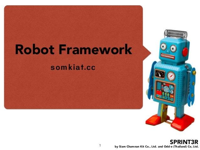 by Siam Chamnan Kit Co., Ltd. and Odd-e (Thailand) Co, Ltd. SPRINT3R Robot Framework somkiat.cc 1