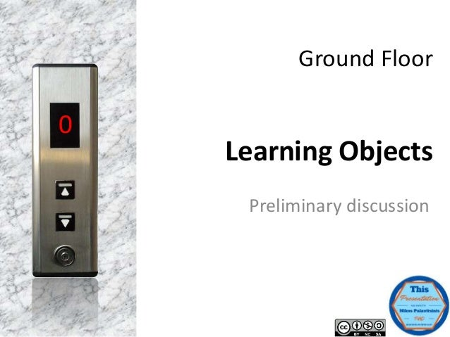 Ground Floor Learning Objects Preliminary discussion 0