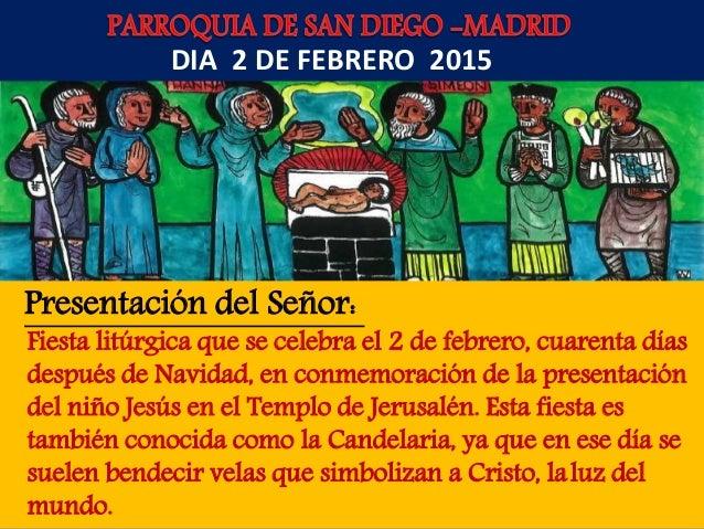 Presentación del Señor: Fiesta litúrgica que se celebra el 2 de febrero, cuarenta días después de Navidad, en conmemoració...