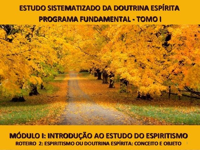 MÓDULO I: INTRODUÇÃO AO ESTUDO DO ESPIRITISMOMÓDULO I: INTRODUÇÃO AO ESTUDO DO ESPIRITISMO ROTEIRO 2: ESPIRITISMO OU DOUTR...
