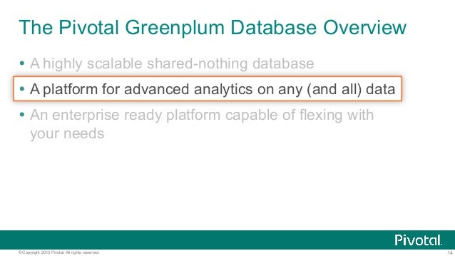 14© Copyright 2013 Pivotal. All rights reserved. The Pivotal Greenplum Database Overview Ÿ A highly scalable shared-nothi...