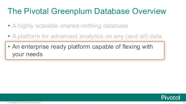18© Copyright 2013 Pivotal. All rights reserved. The Pivotal Greenplum Database Overview Ÿ A highly scalable shared-nothi...
