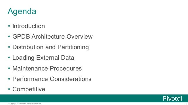 2© Copyright 2013 Pivotal. All rights reserved. Agenda Ÿ Introduction Ÿ GPDB Architecture Overview Ÿ Distribution and P...