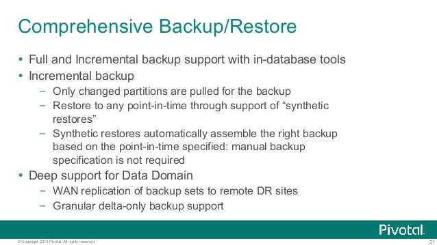 21© Copyright 2013 Pivotal. All rights reserved. Comprehensive Backup/Restore Ÿ Full and Incremental backup support with ...