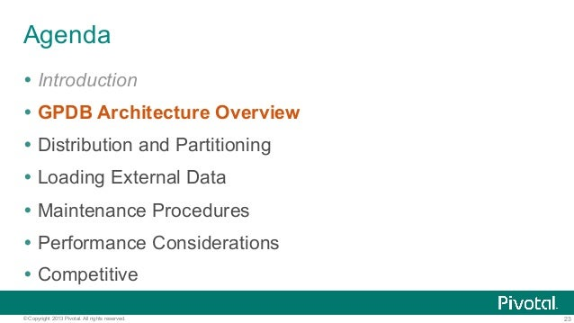 23© Copyright 2013 Pivotal. All rights reserved. Agenda Ÿ Introduction Ÿ GPDB Architecture Overview Ÿ Distribution and ...