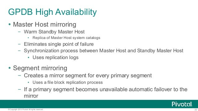 32© Copyright 2013 Pivotal. All rights reserved. GPDB High Availability Ÿ Master Host mirroring – Warm Standby Master Ho...