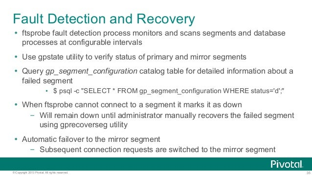35© Copyright 2013 Pivotal. All rights reserved. Fault Detection and Recovery Ÿ ftsprobe fault detection process monitors...