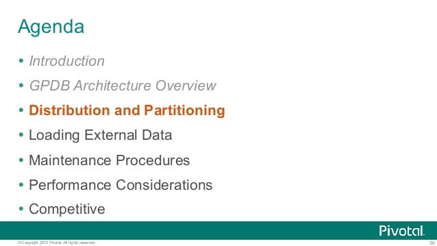 36© Copyright 2013 Pivotal. All rights reserved. Agenda Ÿ Introduction Ÿ GPDB Architecture Overview Ÿ Distribution and ...