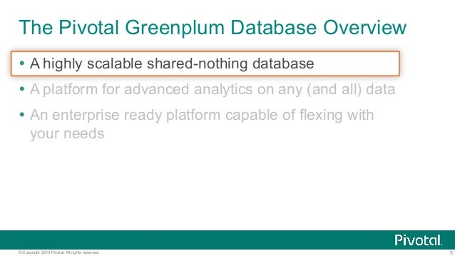 5© Copyright 2013 Pivotal. All rights reserved. The Pivotal Greenplum Database Overview Ÿ A highly scalable shared-nothin...