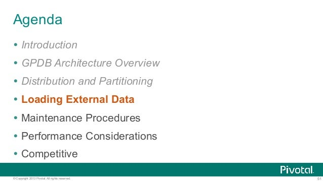 51© Copyright 2013 Pivotal. All rights reserved. Agenda Ÿ Introduction Ÿ GPDB Architecture Overview Ÿ Distribution and ...