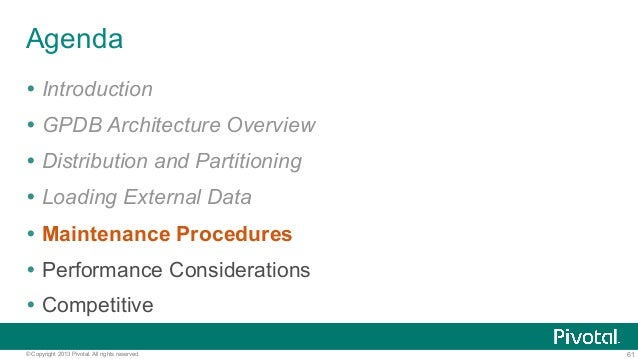 61© Copyright 2013 Pivotal. All rights reserved. Agenda Ÿ Introduction Ÿ GPDB Architecture Overview Ÿ Distribution and ...