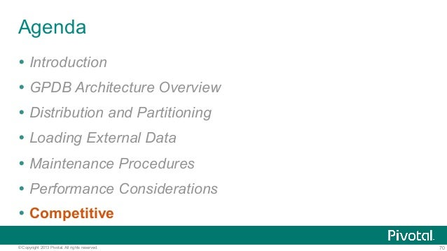 70© Copyright 2013 Pivotal. All rights reserved. Agenda Ÿ Introduction Ÿ GPDB Architecture Overview Ÿ Distribution and ...