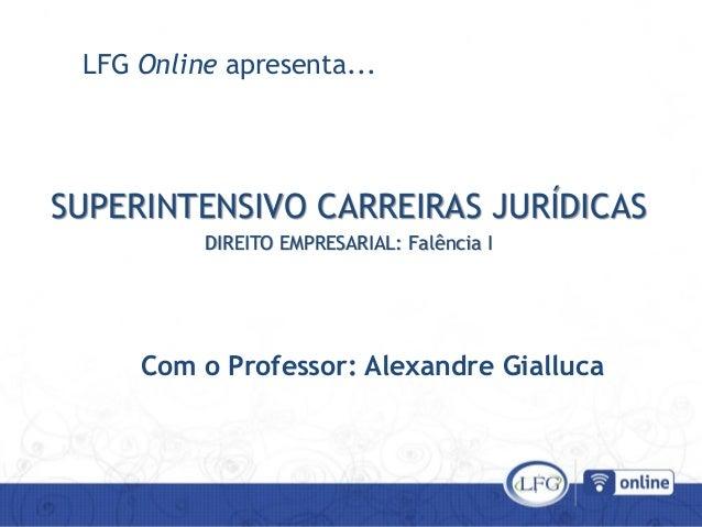 SUPERINTENSIVO CARREIRAS JURÍDICAS LFG Online apresenta... SUPERINTENSIVO CARREIRAS JURÍDICAS DIREITO EMPRESARIAL: Falênci...