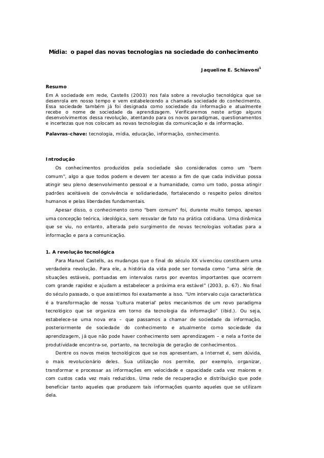 Mídia: o papel das novas tecnologias na sociedade do conhecimento Jaqueline E. Schiavoni1 Resumo Em A sociedade em rede, C...