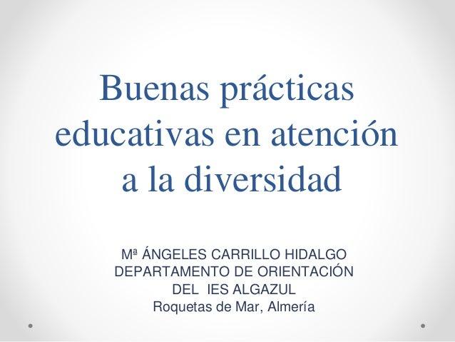 Buenas prácticas educativas en atención a la diversidad Mª ÁNGELES CARRILLO HIDALGO DEPARTAMENTO DE ORIENTACIÓN DEL IES AL...