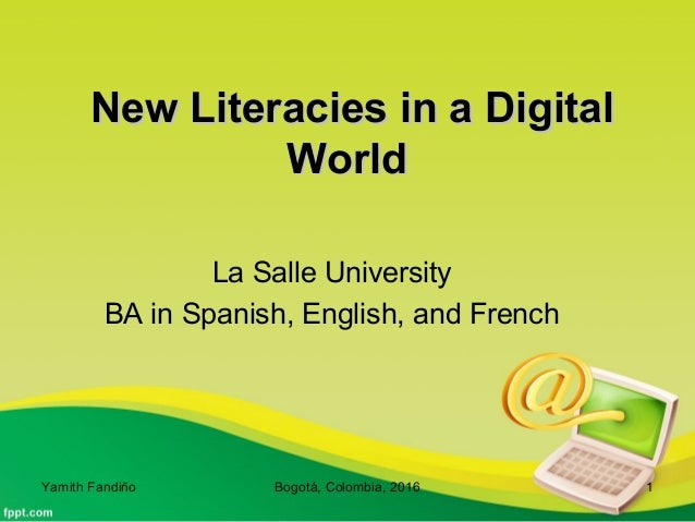 New Literacies in a DigitalNew Literacies in a Digital WorldWorld La Salle University BA in Spanish, English, and French Y...