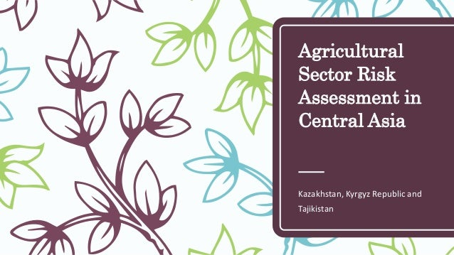 Agricultural Sector Risk Assessment in Central Asia Kazakhstan, Kyrgyz Republic and Tajikistan