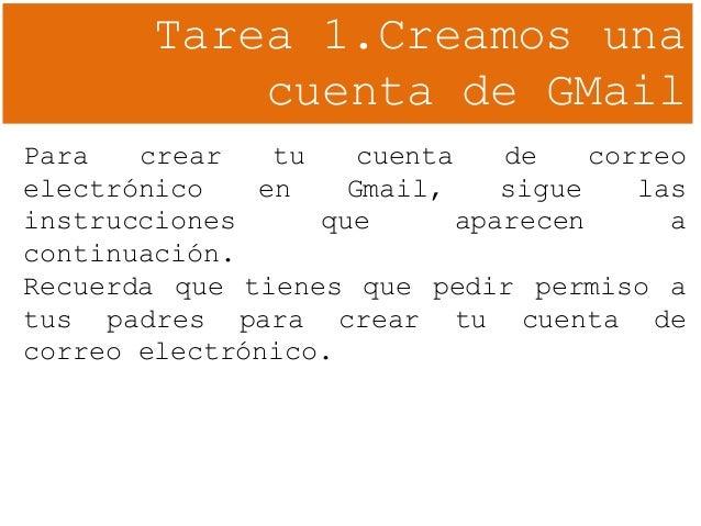 Tarea 1.Creamos una cuenta de GMail Para crear tu cuenta de correo electrónico en Gmail, sigue las instrucciones que apare...