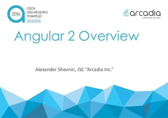 "Angular 2 Overview Alexander Shevnin, JSC ""Arcadia Inc."""