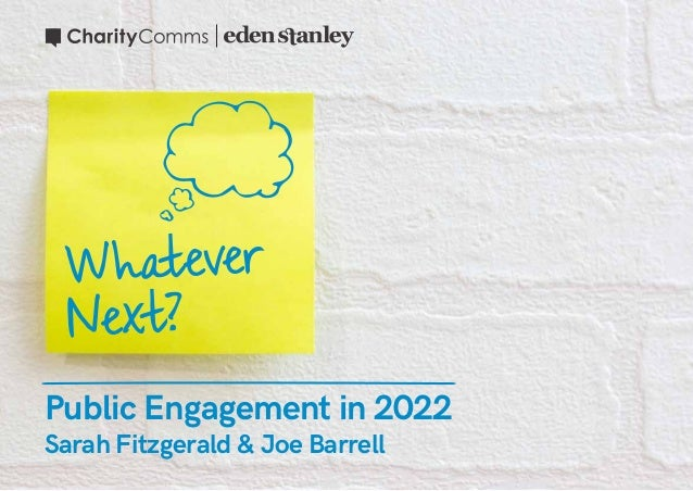 Public Engagement in 2022 Sarah Fitzgerald & Joe Barrell Whatever Next?
