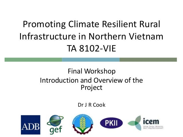 Promoting Climate Resilient Rural Infrastructure in Northern Vietnam TA 8102-VIE Final Workshop Introduction and Overview ...