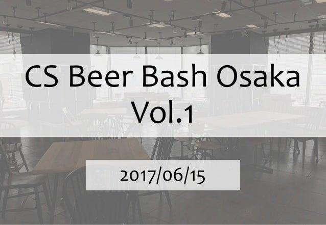 CS Beer Bash Osaka Vol.1 2017/06/15
