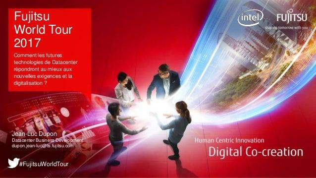 0 Copyright 2017 FUJITSU Fujitsu World Tour 2017 Comment les futures technologies de Datacenter répondront au mieux aux no...