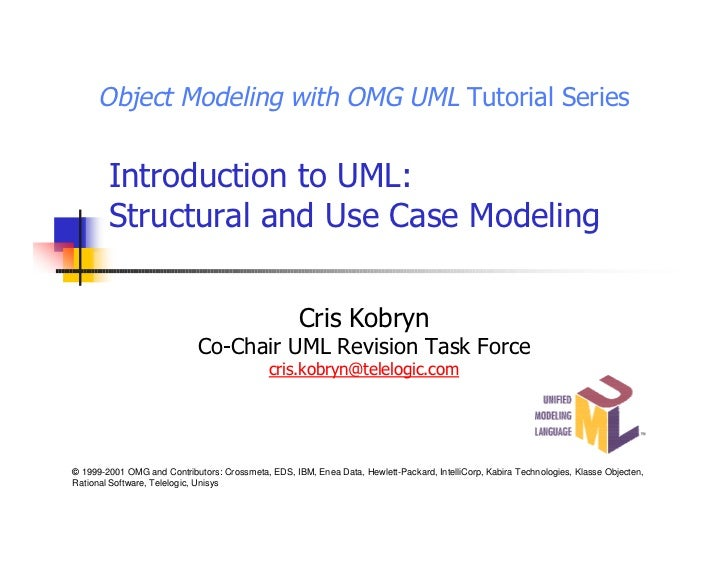 Object Modeling with OMG UML Tutorial Series        Introduction to UML:        Structural and Use Case Modeling          ...