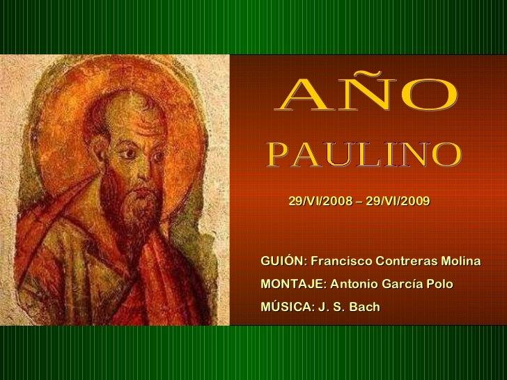 AÑO PAULINO 29/VI/2008 – 29/VI/2009 GUIÓN: Francisco Contreras Molina MONTAJE: Antonio García Polo MÚSICA: J. S. Bach