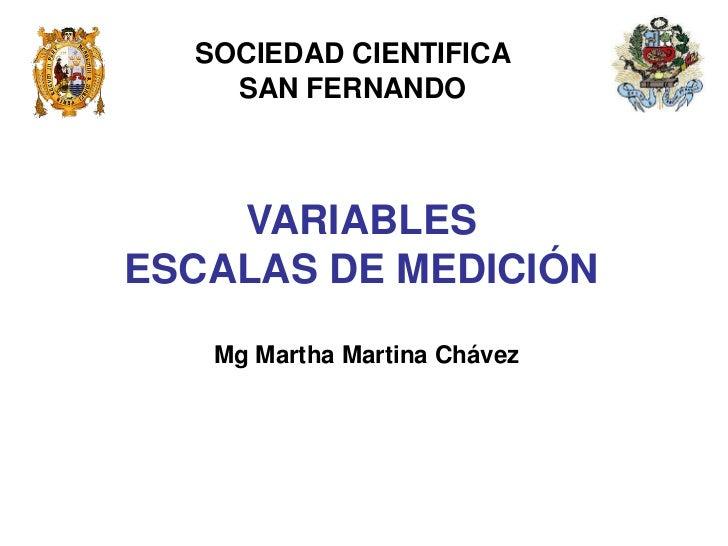 SOCIEDAD CIENTIFICA    SAN FERNANDO    VARIABLESESCALAS DE MEDICIÓN   Mg Martha Martina Chávez