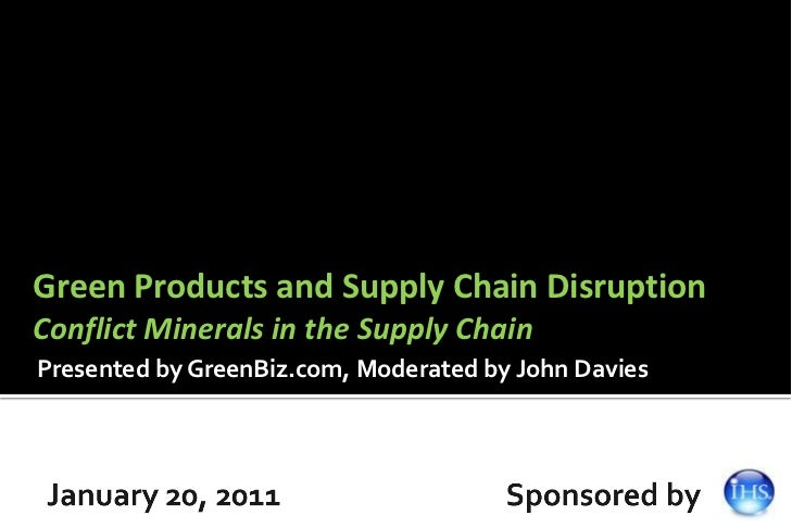 Green Products and Supply Chain DisruptionConflict Minerals in the Supply ChainPresented by GreenBiz.com, Moderated by Joh...