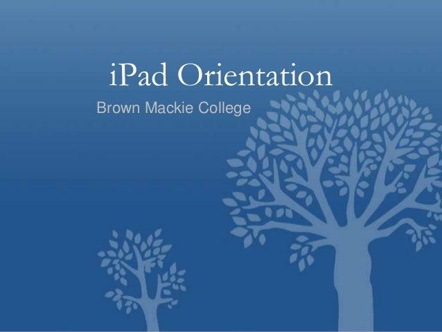 iPad Orientation Brown Mackie College