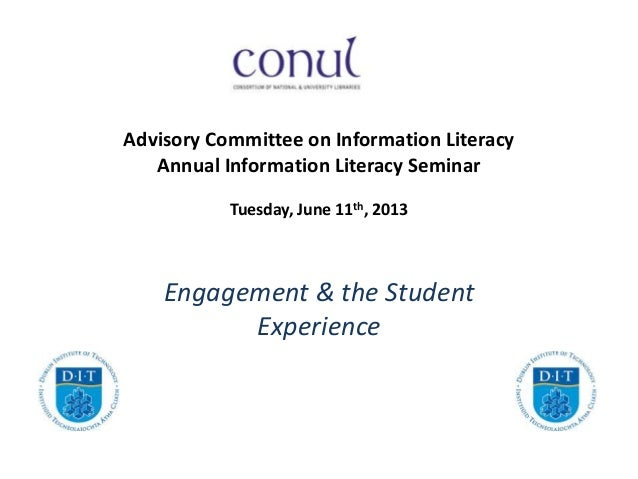 Advisory Committee on Information LiteracyAnnual Information Literacy SeminarTuesday, June 11th, 2013Engagement & the Stud...