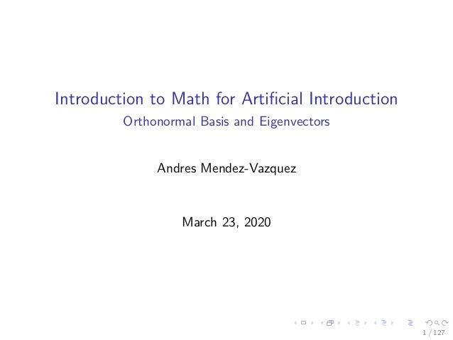 Introduction to Math for Artificial Introduction Orthonormal Basis and Eigenvectors Andres Mendez-Vazquez March 23, 2020 1 ...