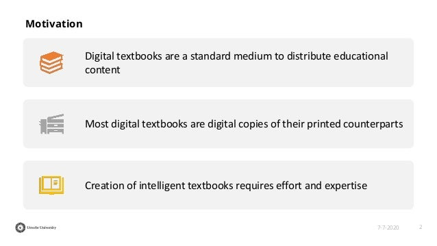 27-7-2020 Motivation Digital textbooks are a standard medium to distribute educational content Most digital textbooks are ...