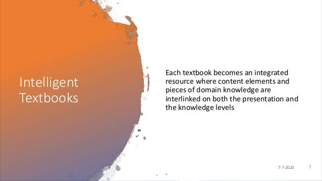 Intelligent Textbooks Each textbook becomes an integrated resource where content elements and pieces of domain knowledge a...