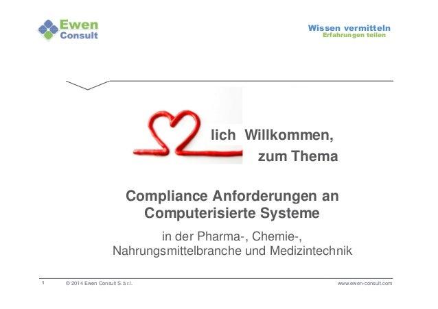 1  Wissen vermitteln  Erfahrungen teilen  Compliance Anforderungen an  © 2014 Ewen Consult S.à r.l.  Computerisierte Syste...