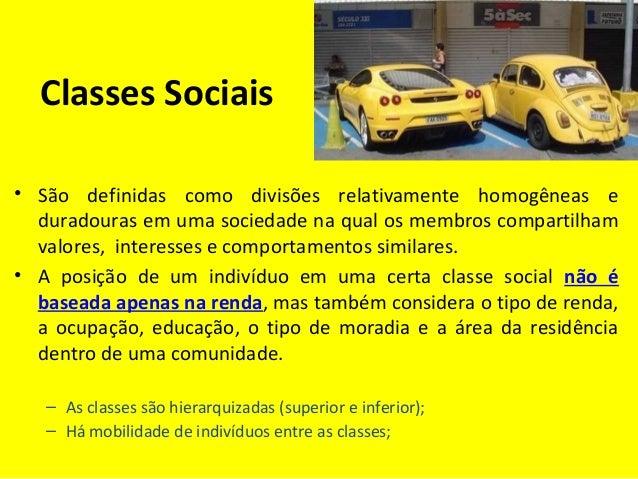 Classes Sociais • São definidas como divisões relativamente homogêneas e duradouras em uma sociedade na qual os membros co...