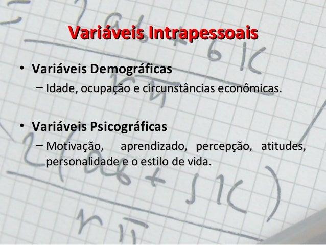 Variáveis IntrapessoaisVariáveis Intrapessoais • Variáveis Demográficas – Idade, ocupação e circunstâncias econômicas.Idad...