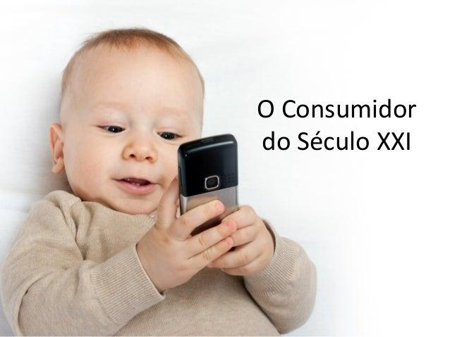 O Consumidor do Século XXI