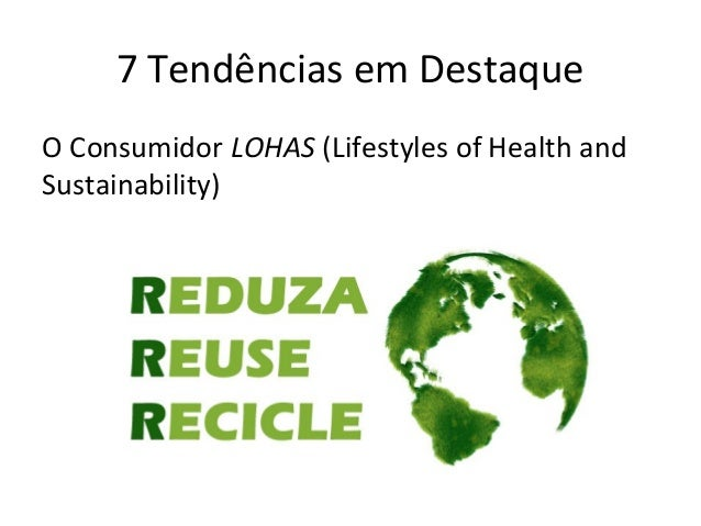 7 Tendências em Destaque O Consumidor LOHAS (Lifestyles of Health and Sustainability)