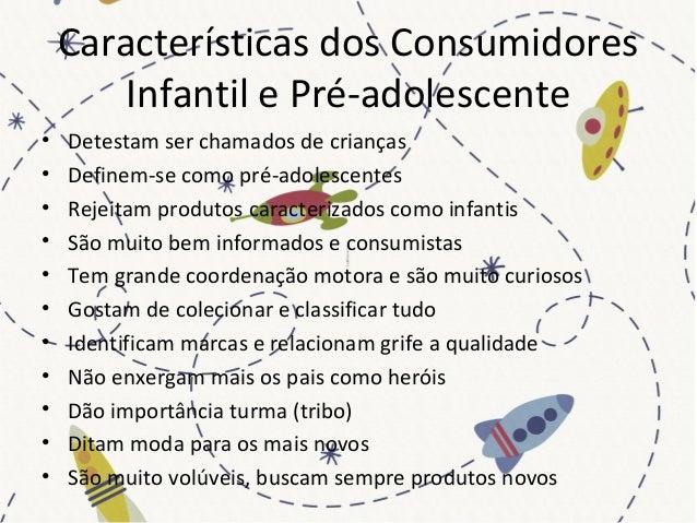 Características dos Consumidores Infantil e Pré-adolescente • Detestam ser chamados de crianças • Definem-se como pré-adol...