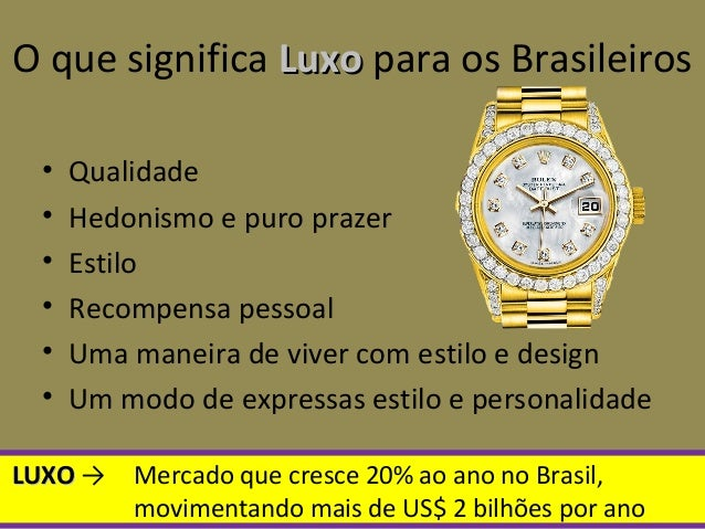 O que significa LuxoLuxo para os Brasileiros • Qualidade • Hedonismo e puro prazer • Estilo • Recompensa pessoal • Uma man...