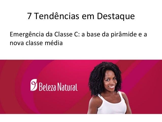 7 Tendências em Destaque Emergência da Classe C: a base da pirâmide e a nova classe média