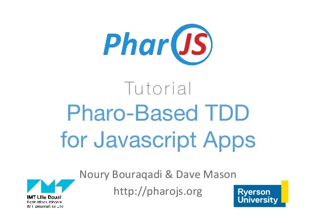 Noury	Bouraqadi	&	Dave	Mason	 http://pharojs.org	 Tutorial
