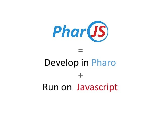 PharoJS: Pharo-Based TDD for Javascript Applications Slide 2